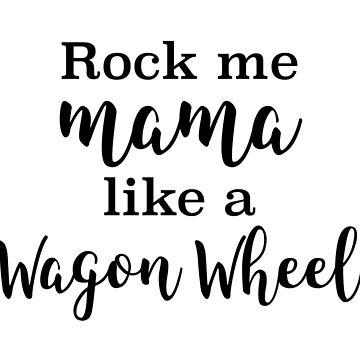 Rock me Mama like a Wagon Wheel by doodle189