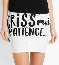 Criss moi patience Quebec Swear In French Funny Gift Mini Skirt