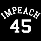 Impeach 45 (white letters) by TVsauce