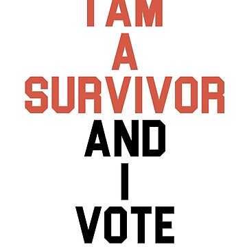 I AM A SURVIVOR AND I VOTE by queendeebs