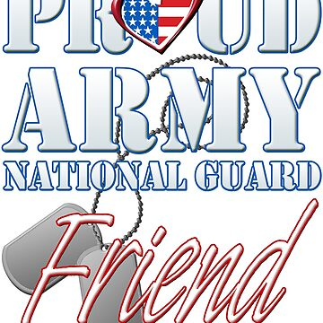 Proud Army National Guard Friend, USA Military Armed Forces, Patriotic American Flag, Patriotism Red, White, Blue Design  by magiktees