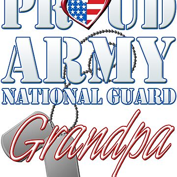Proud Army National Guard Grandpa, USA Military Armed Forces, Patriotic American Flag, Patriotism Red, White, Blue Design  by magiktees