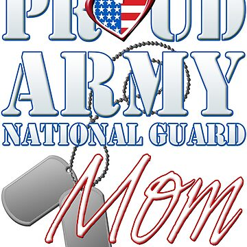 Proud Army National Guard Mom, USA Military Armed Forces, Patriotic American Flag, Patriotism Red, White, Blue Design  by magiktees