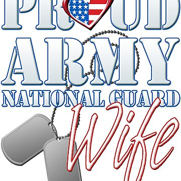 Proud Army National Guard Wife, USA Military Armed Forces, Patriotic American Flag, Patriotism Red, White, Blue Design  by magiktees