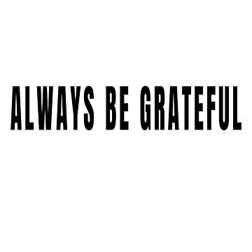Always Be Grateful - Gratitude (Design Day 279) by TNTs