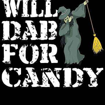 Funny Halloween Witch Will Dab For Candy. Trick or Treat Candy Lover Gift by galleryOne