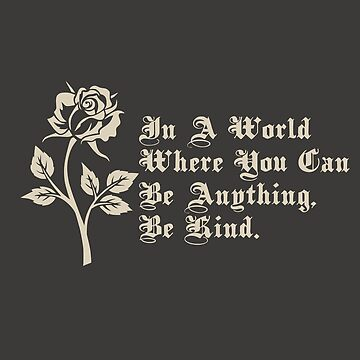 In A World Where you Can Be Anything, Be Kind Graphic Gold by yellowdellow