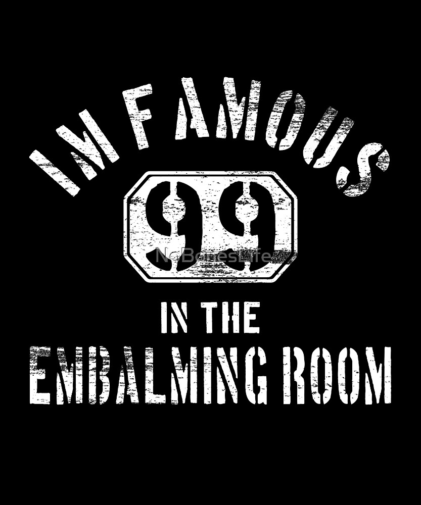 I'm Famous In The Embalming Room #99 by NoBonesLife