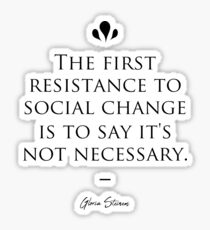 Gloria Steinem famous quote about change Sticker