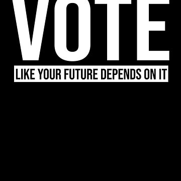 VOTE Like Your Future Depends on It TShirt by Kimcf