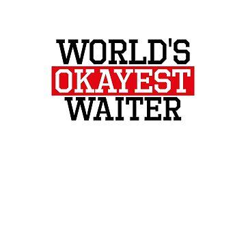 world's okayest waiter, #waiter  by handcraftline