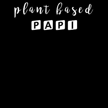 PLANT BASED PAPI by styleofpop