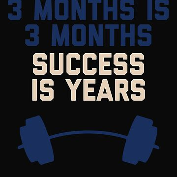 3 Months Is 3 Months Success Is Years by 64thMixUp
