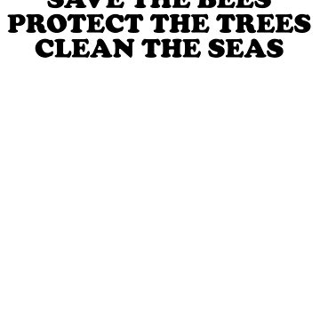 save the bees protect the trees clean the ocean by skr0201