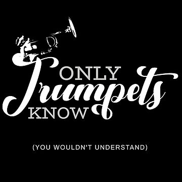 I only know trumpets by design2try