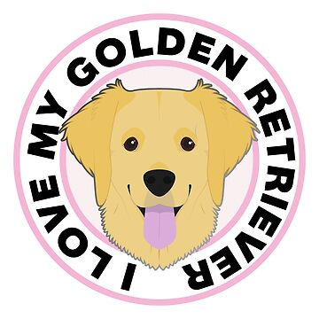 I Love My Golden Retriever Dog by CafePretzel