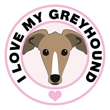 I Love My Greyhound Dog by CafePretzel
