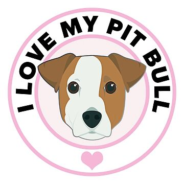 I Love My Pit Bull Dog by CafePretzel
