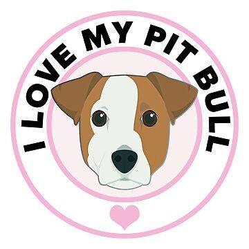 I Love My Pit Bull Dog by CafePretzel