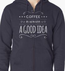 Coffee Is Always A Good Idea Zipped Hoodie