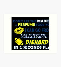 Don't let the makeup and perfume fool you I can go from delightful to diehard Art Print