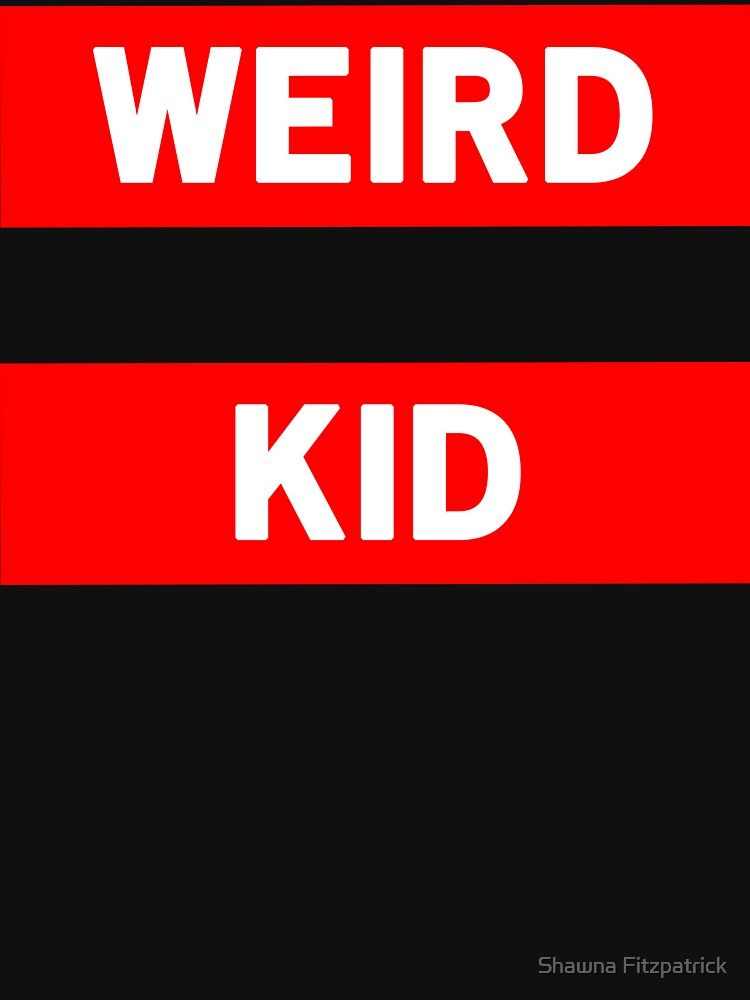 Weird Kid by ShawnaFitzpat