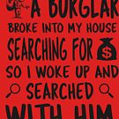 A BURGLAR BROKE INTO MY HOUSE - HUMOROUS SAYING by NotYourDesign