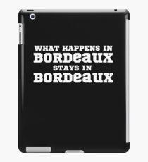 What Happens In Bordeaux Stays In Bordeaux  iPad Case/Skin