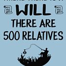 WHERE THERE IS A WILL, THERE ARE 500 RELATIVES - FUNNY TRENDY SAYING by NotYourDesign