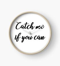 Catch me if you can Clock