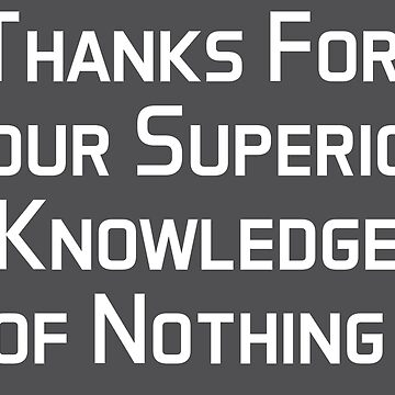 Knowledge of Nothing - Funny T-Shirt and More! by RLVantagePoint