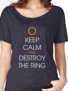Keep calm and destroy the ring Women's Relaxed Fit T-Shirt
