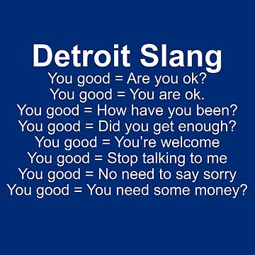 Detroit Slang - You Good - Funny T-Shirt and More! by RLVantagePoint