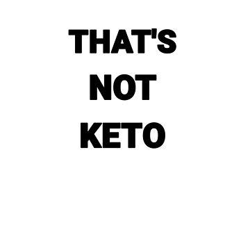 THAT'S NOT KETO KETO DIET T-SHIRT by ClassyKitty