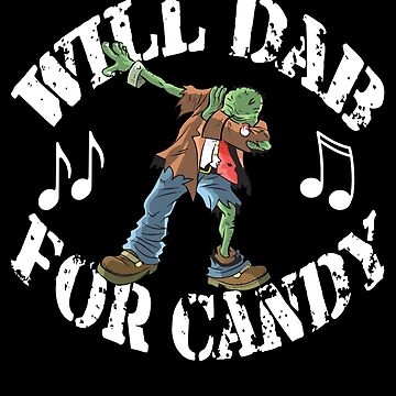 Funny Halloween Zombie Will Dab For Candy. Trick or Treat Candy Lovers Gift by galleryOne