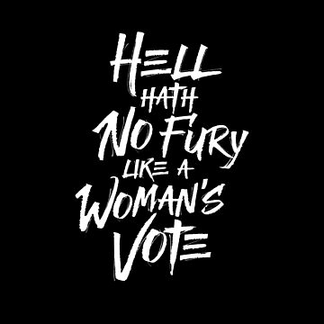 Hell Hath No Fury Like A Woman's Vote by directdesign