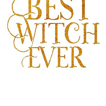 Best Witch Ever faux Gold Effect Graphic by mousung