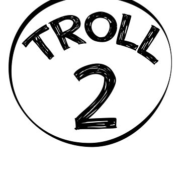 TROLL 2 by Mill8ion