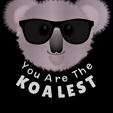 You Are The Koalest Cute Koala Pun by DogBoo