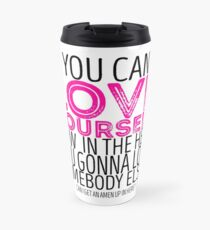 """RuPaul's Drag Race - """"If You Can't Love Yourself..."""" Quote Travel Mug"""