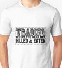 TRADING - Trading. Where the Weak Are Killed & Eaten Unisex T-Shirt