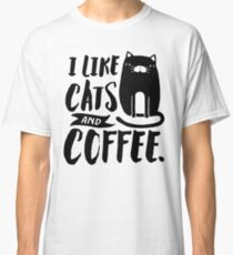 I Like Cats and Coffee Classic T-Shirt
