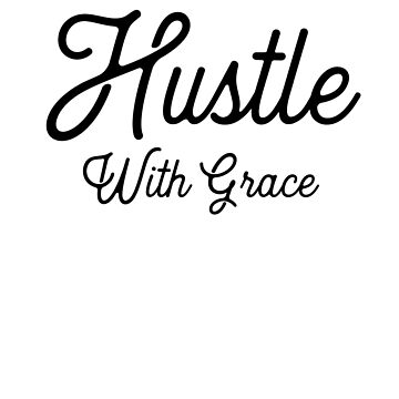 Hustle With Grace by LShayDesigns