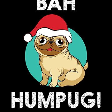 'Bah Humpug!' Cute Christmas  Pug Gift by leyogi
