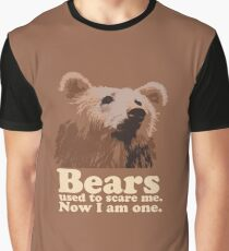 Bears used to scare me. Now I am one. Graphic T-Shirt