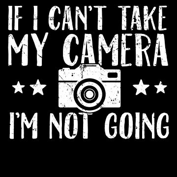 If I can't take my camera I'm not going - Photographer by alexmichel