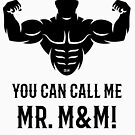 You Can Call Me Mr. M&M! (Bodybuilder / Biceps / Black) by MrFaulbaum