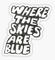 Where the Skies are Blue Sticker