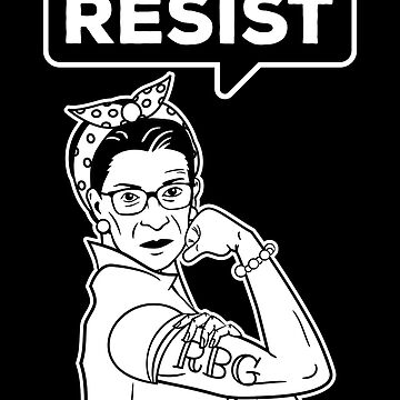 Ruth Bader Ginsburg RBG Rosie the Riveter Resist by jtrenshaw