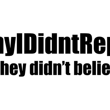 Why I Didn't Report: I did. They Didn't Believe Me by designite